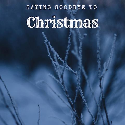 Saying Goodbye To Christmas