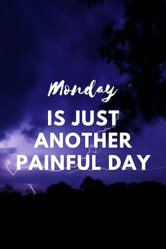Monday is just another painful day