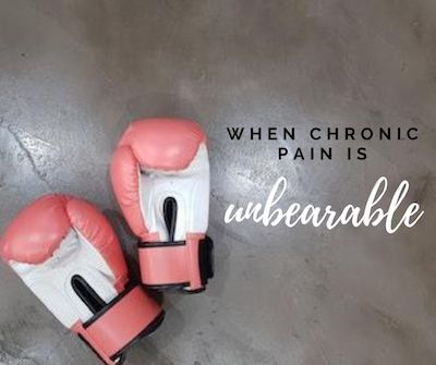 When Chronic Pain is Unbearable