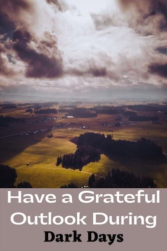 Having a Grateful Outlook During Dark Days