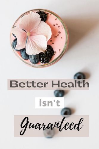 Better Health isn't Guaranteed