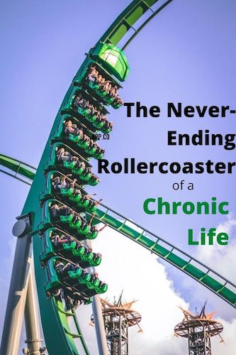 The Never Ending Rollercoaster of a Chronic Life