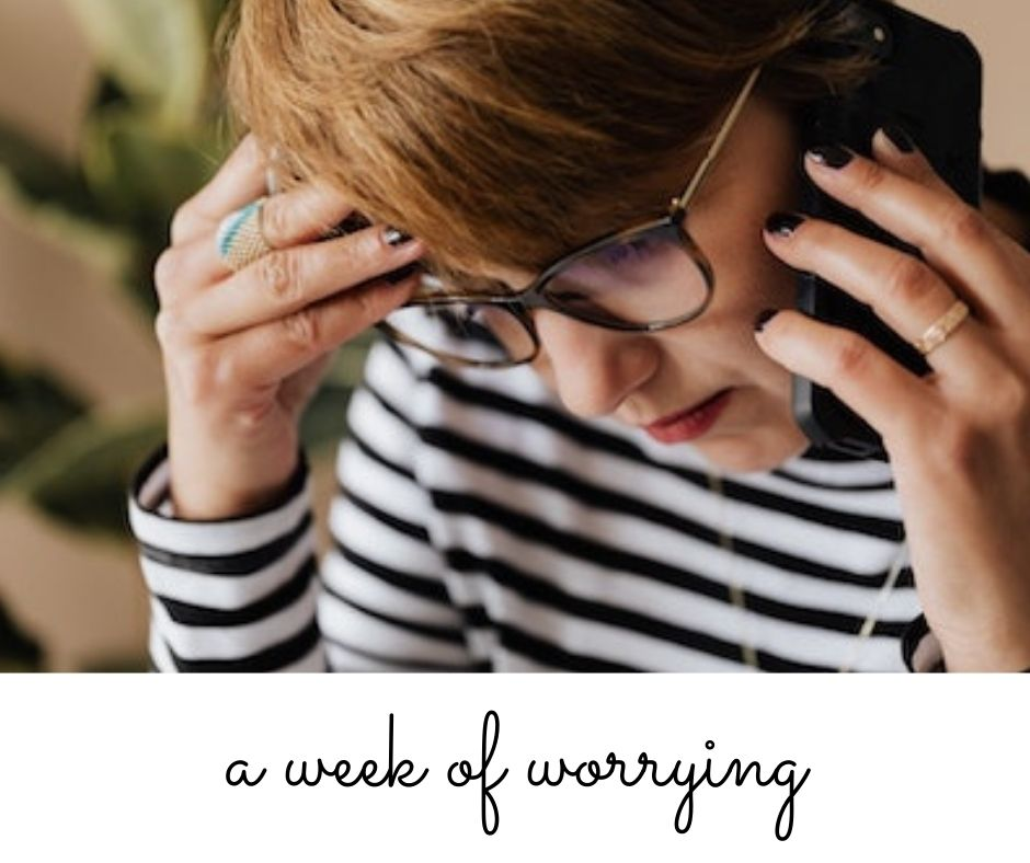a week of worrying